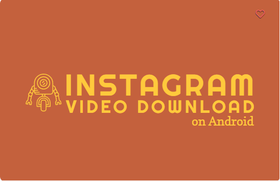 3 ways to Instagram video download on Android phones